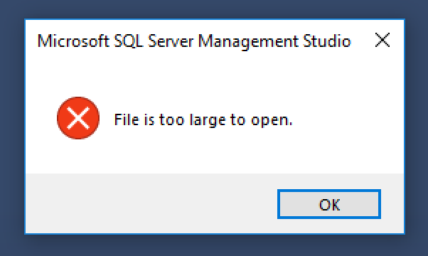 SSMS: File is too large to open - Antares Technology Solutions